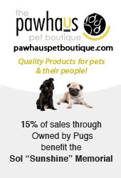 15% of sales at the Pawhaus Pet Boutique originating from Owned by Pugs benefit the Sol Sunshine Memorial Fund