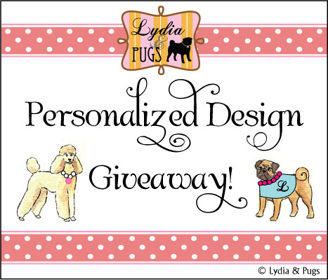 Lydia & Pugs Personalized Design Give-Away